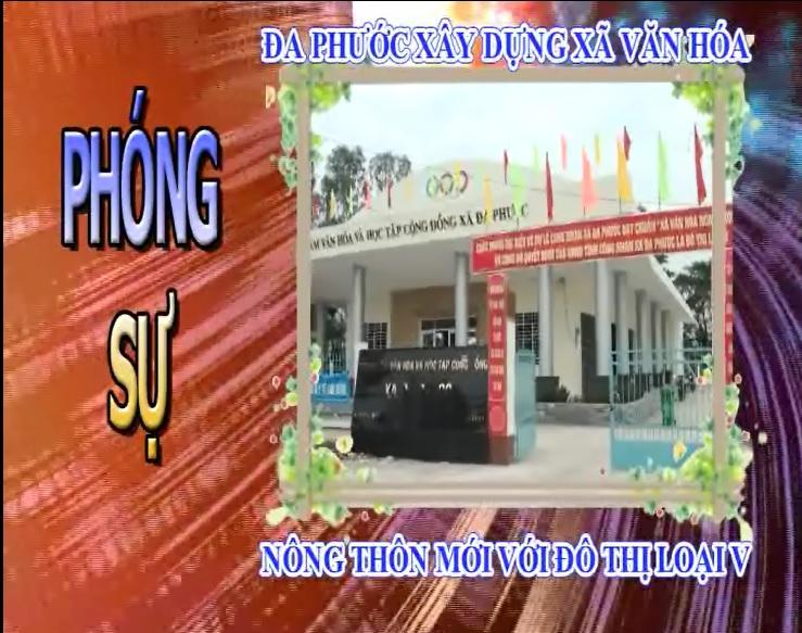 Đa Phước xây dựng xã văn hóa nông thôn mới với đô thị loại IV - Nguồn : Đài truyền thanh huyện An Phú